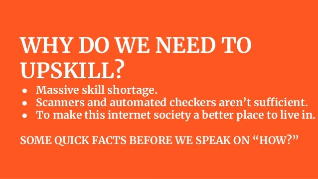 WHY DO WE NEED TO UPSKILL? ● Massive skill shortage. ● Scanners and automated checkers aren't sufficient. ● To make this i...