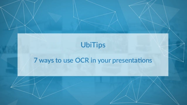 UbiTips     7 ways to use OCR in your presenta5ons