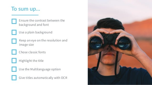 To sum up… Ensure the contrast between the background and font Use a plain background Keep an eye on the resolution and ...