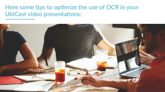 Here some 5ps to op5mize the use of OCR in your  UbiCast video presenta5ons: