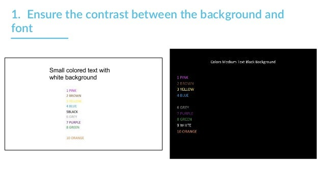1.  Ensure the contrast between the background and  font