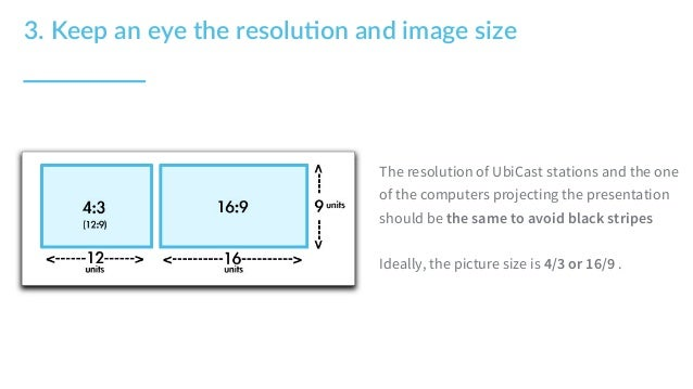 3. Keep an eye the resolu5on and image size The resolution of UbiCast stations and the one of the computers projec...