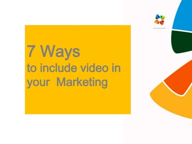 7 Ways to include video in your Marketing