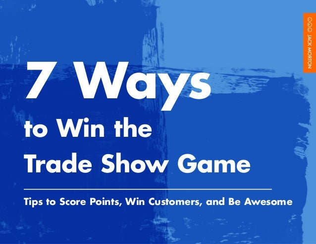 7 Ways to Win the Trade Show Game Tips to Score Points, Win Customers, and Be Awesome