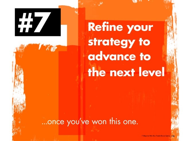 /107 Ways to Win the Trade Show Game #7 Refine your strategy to advance to the next level ...once you've won this one.