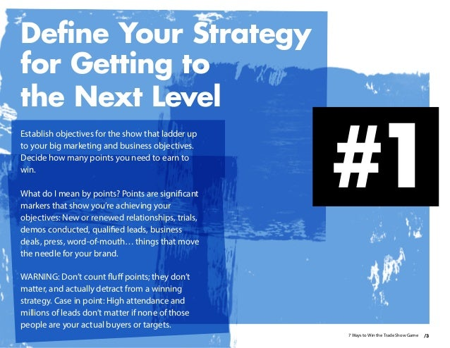Establish objectives for the show that ladder up to your big marketing and business objectives. Decide how many points you...