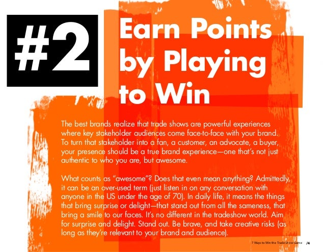 /47 Ways to Win the Trade Show Game Earn Points by Playing to Win The best brands realize that trade shows are powerful ex...