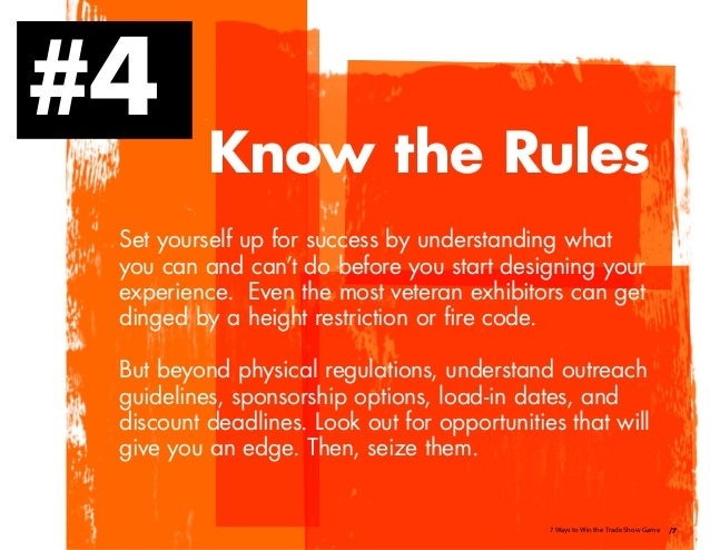 /77 Ways to Win the Trade Show Game #4 Know the Rules Set yourself up for success by understanding what you can and can't ...