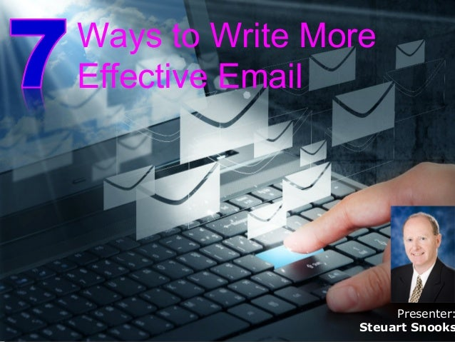 Ways to Write More Effective Email Presenter: Steuart Snooks