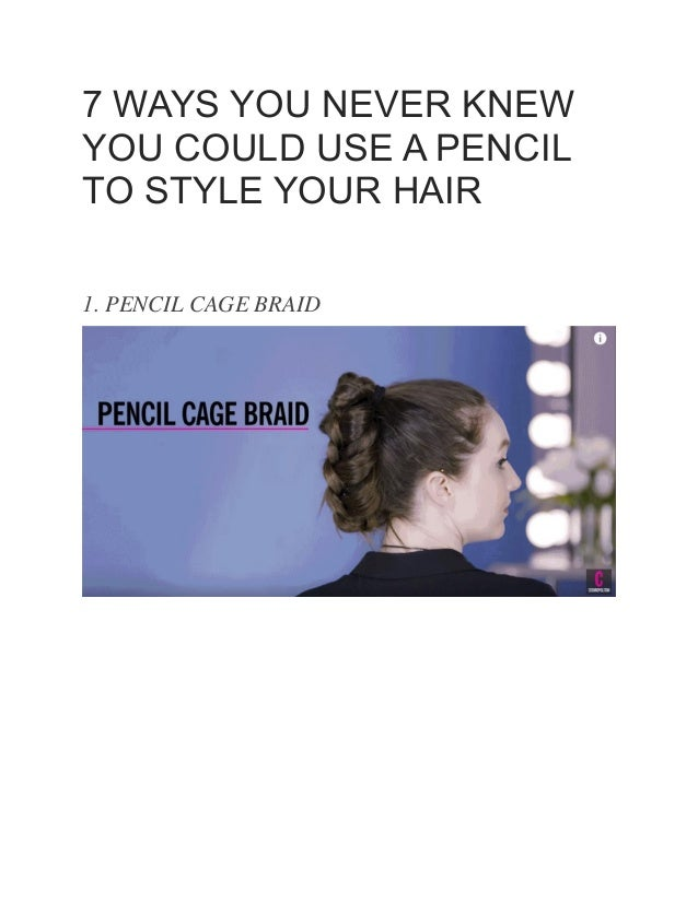 7 WAYS YOU NEVER KNEW YOU COULD USE A PENCIL TO STYLE YOUR HAIR 1. PENCIL CAGE BRAID