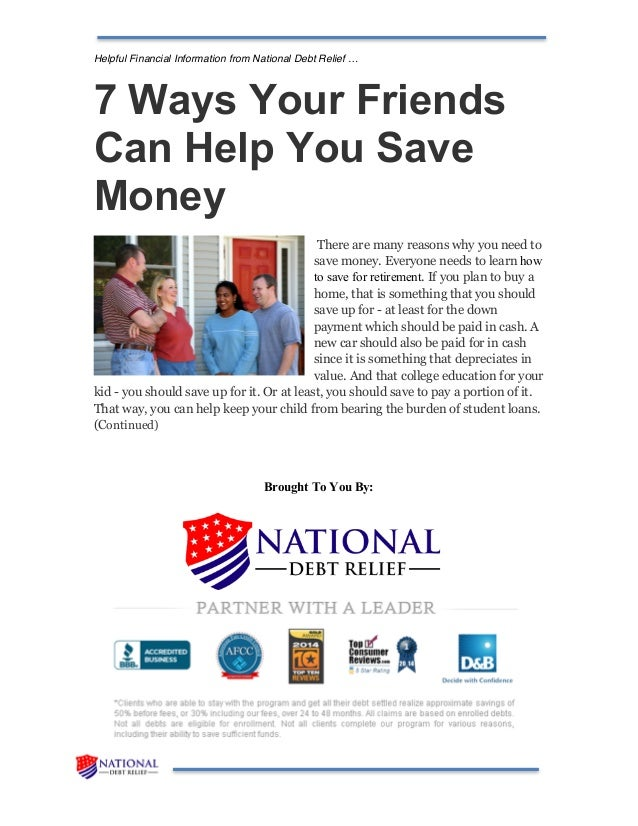 Helpful Financial Information from National Debt Relief … 7 Ways Your Friends Can Help You Save Money There are many reaso...