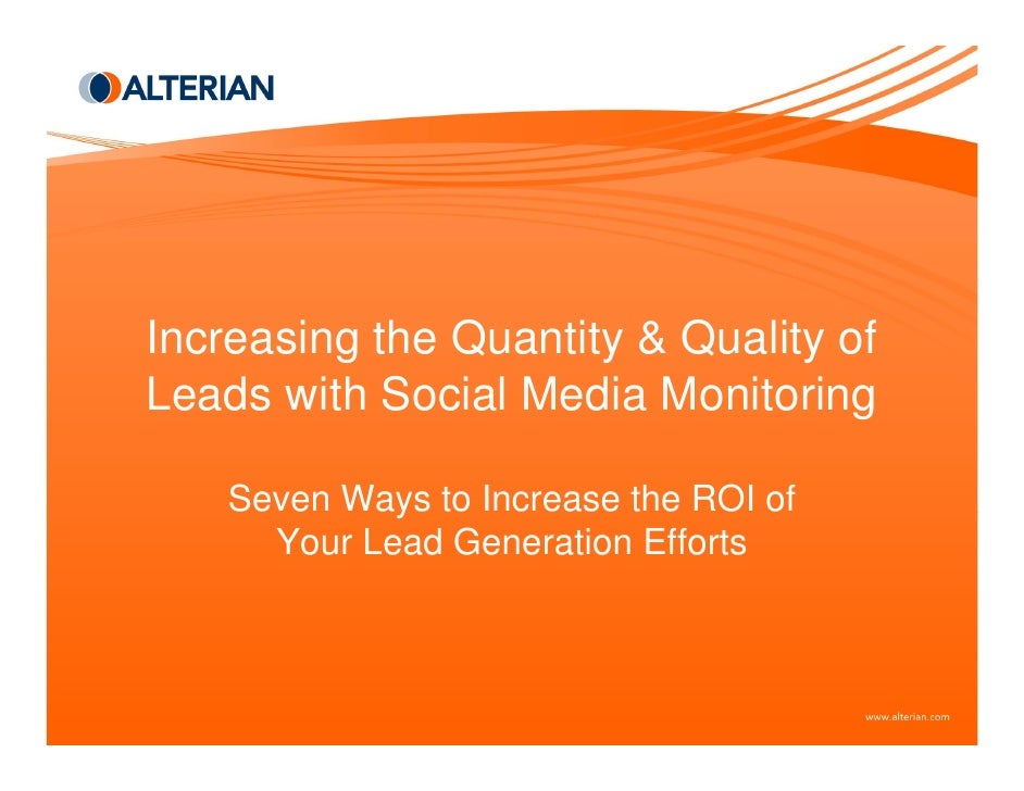 Increasing the Quantity & Quality of Leads with Social Media Monitoring      Seven Ways to Increase the ROI of       Your ...