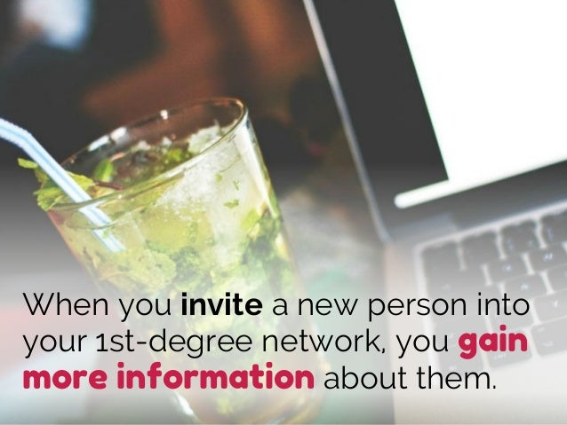 When you invite a new person into your 1st-degree network, you gain more information about them.
