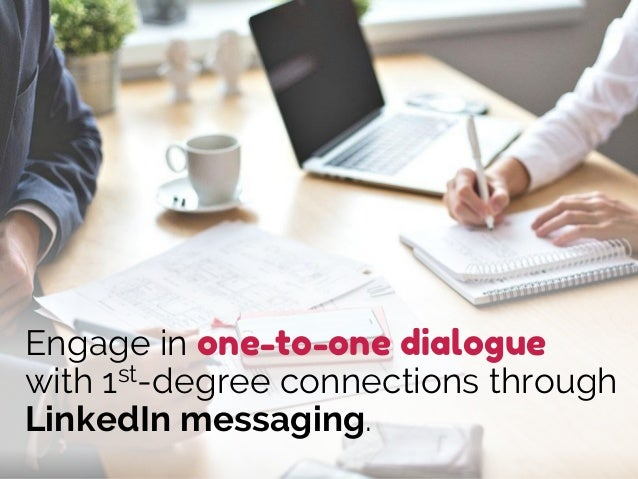 Engage in one-to-one dialogue with 1st-degree connections through LinkedIn messaging.