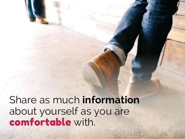 Share as much information about yourself as you are comfortable with.