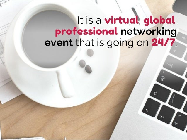 It is a virtual, global, professional networking event that is going on 24/7.