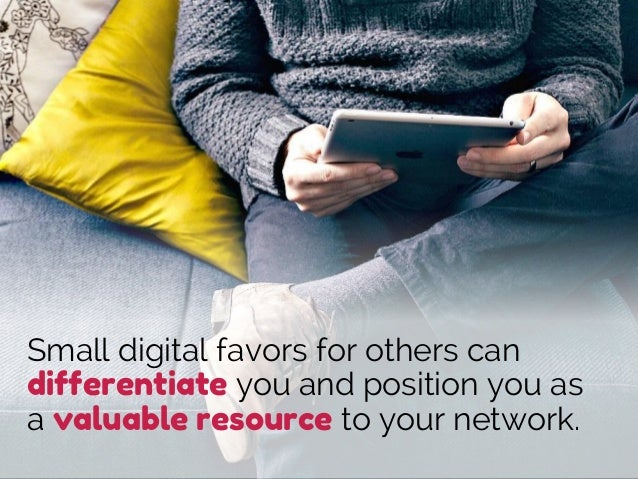 Small digital favors for others can differentiate you and position you as a valuable resource to your network.