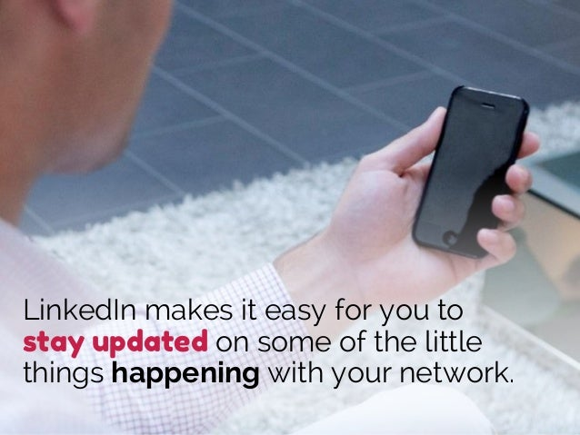 LinkedIn makes it easy for you to stay updated on some of the little things happening with your network.