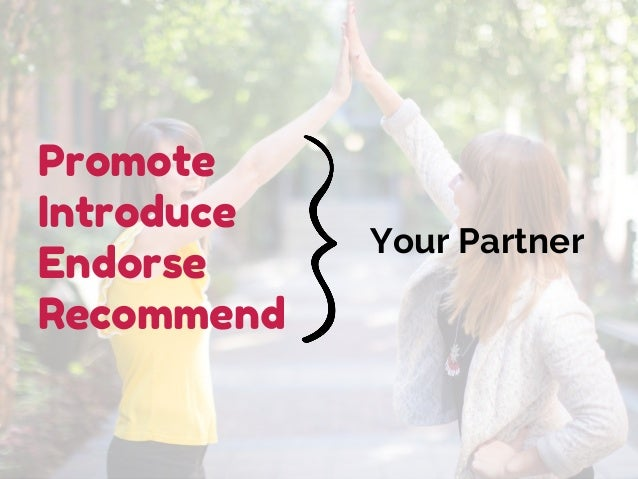 Promote Introduce Endorse Recommend Your Partner