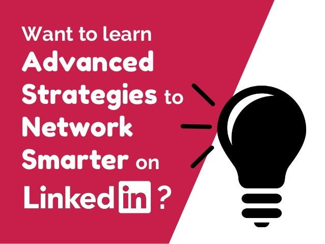 Want to learn Advanced Strategies to Network Smarter on ?