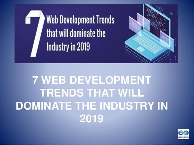 7 WEB DEVELOPMENT TRENDS THAT WILL DOMINATE THE INDUSTRY IN 2019