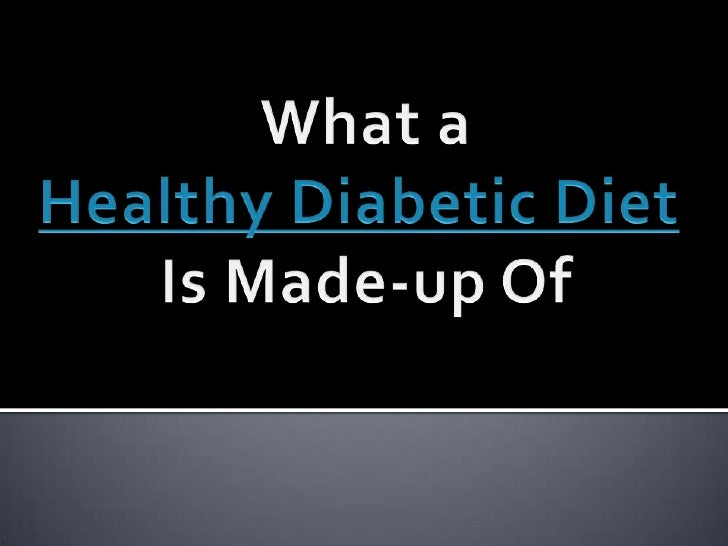What a<br />Healthy Diabetic Diet<br />Is Made-up Of<br />
