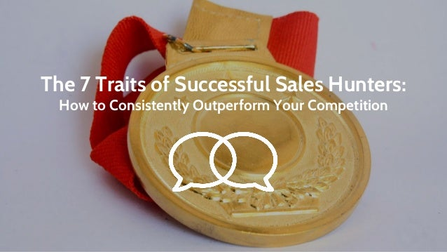 The 7 Traits of Successful Sales Hunters: How to Consistently Outperform Your Competition