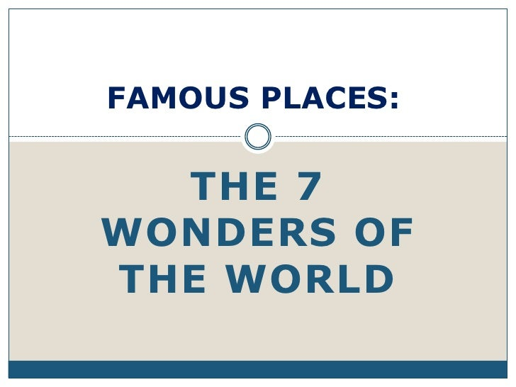 FAMOUS PLACES:  THE 7WONDERS OFTHE WORLD