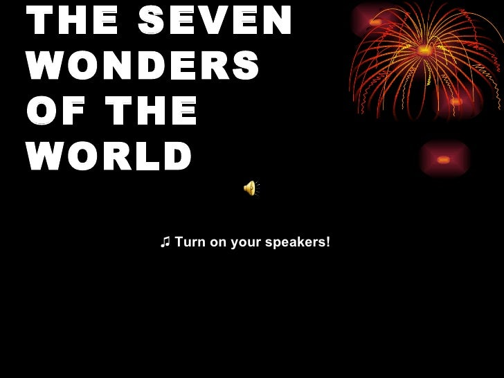 ♫  Turn on your speakers! THE SEVEN WONDERS  OF THE WORLD