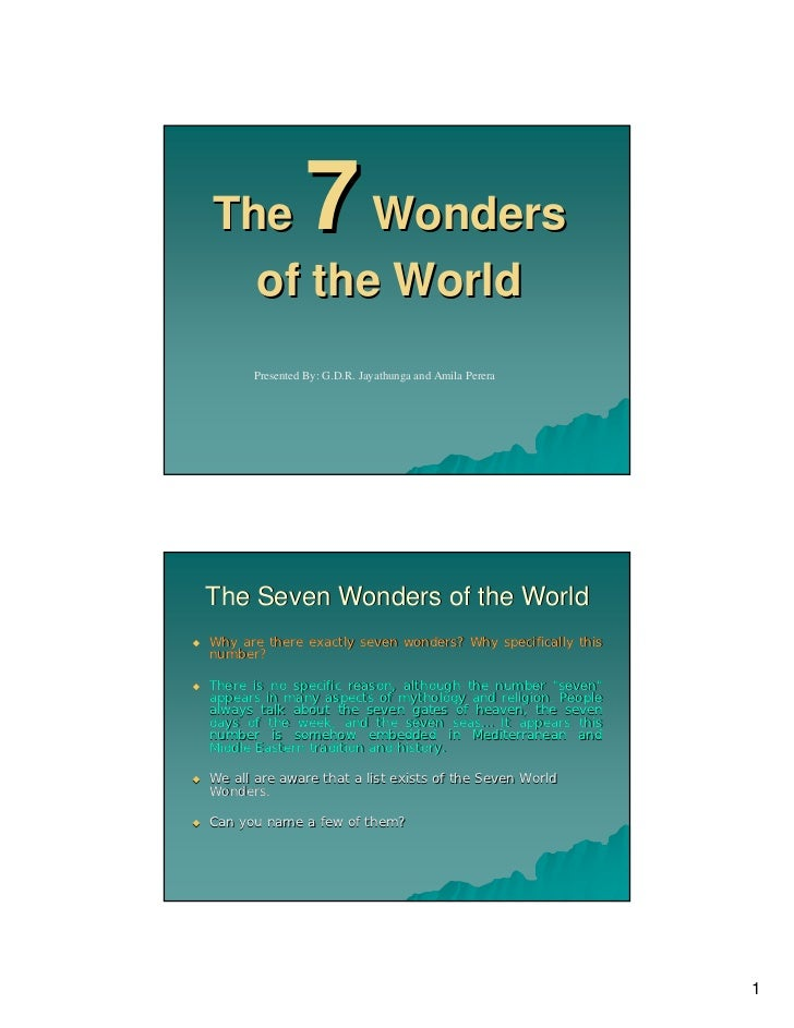 The     Wonders 7  of the World      Presented By: G.D.R. Jayathunga and Amila PereraThe Seven Wonders of the WorldWhy are...