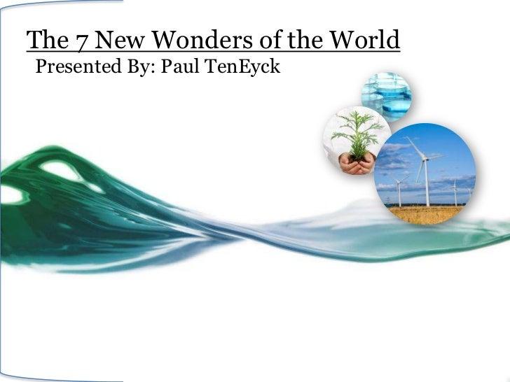 The 7 New Wonders of the WorldPresented By: Paul TenEyck