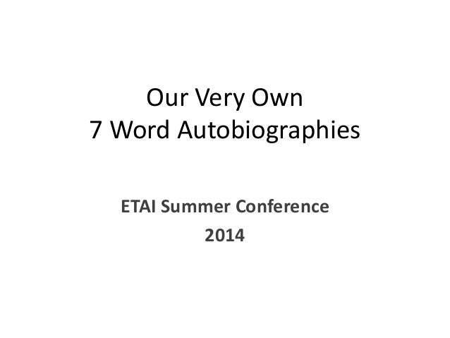 Our Very Own 7 Word Autobiographies ETAI Summer Conference 2014