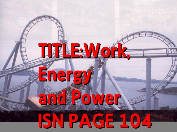 TITLE:Work,Energyand PowerISN PAGE 104