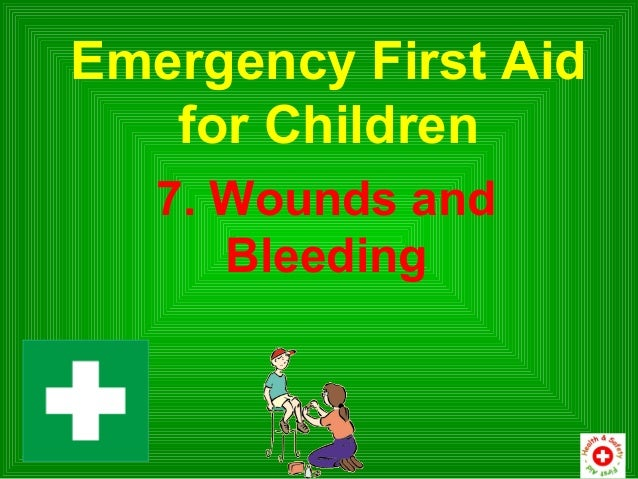 Emergency First Aid   for Children   7. Wounds and      Bleeding
