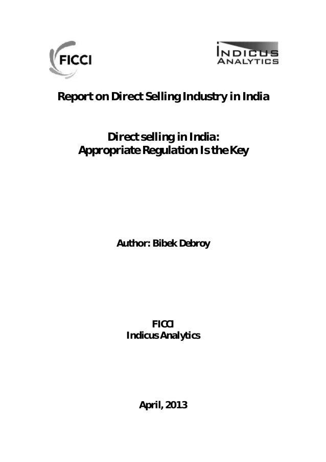 Report on Direct Selling Industry in India Direct selling in India: Appropriate Regulation Is the Key Author: Bibek Debroy...