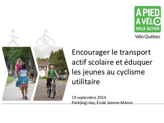 Encourager le transport  actif scolaire et éduquer  les jeunes au cyclisme  utilitaire  19 septembre 2014  Park(ing) day, ...