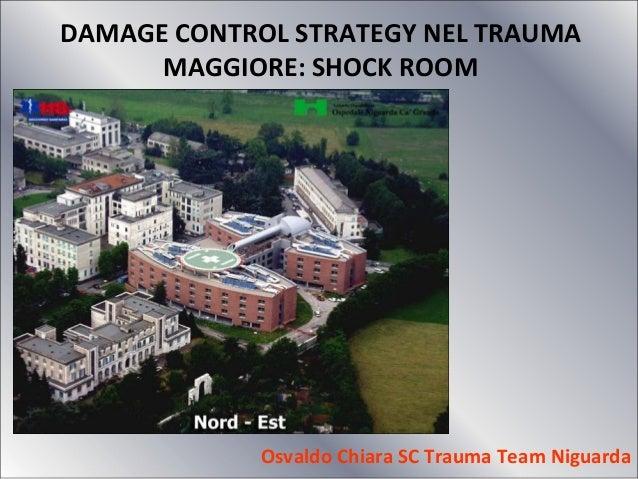 DAMAGE CONTROL STRATEGY NEL TRAUMA  MAGGIORE: SHOCK ROOM  Osvaldo Chiara SC Trauma Team Niguarda