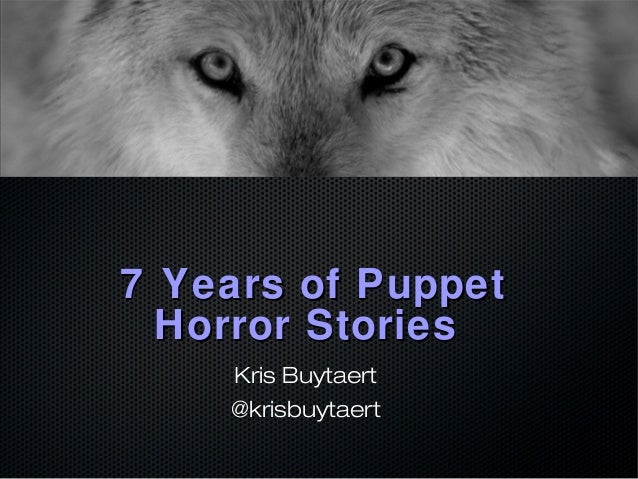 7 Years of Puppet  Horror Stories  Kris Buytaert  @krisbuytaert
