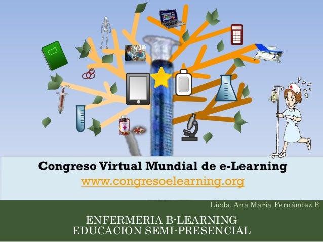 Licda. Ana Maria Fernández P.  ENFERMERIA B-LEARNING  EDUCACION SEMI-PRESENCIAL