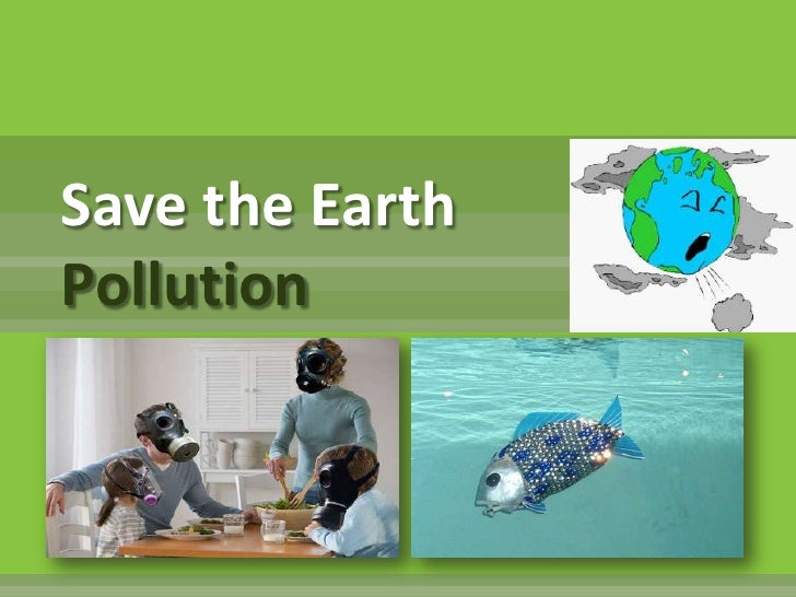Save the EarthPollution<br />