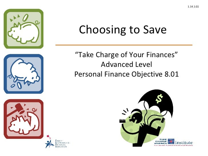 "1.14.1.G1 Choosing to Save""Take Charge of Your Finances""       Advanced LevelPersonal Finance Objective 8.01"