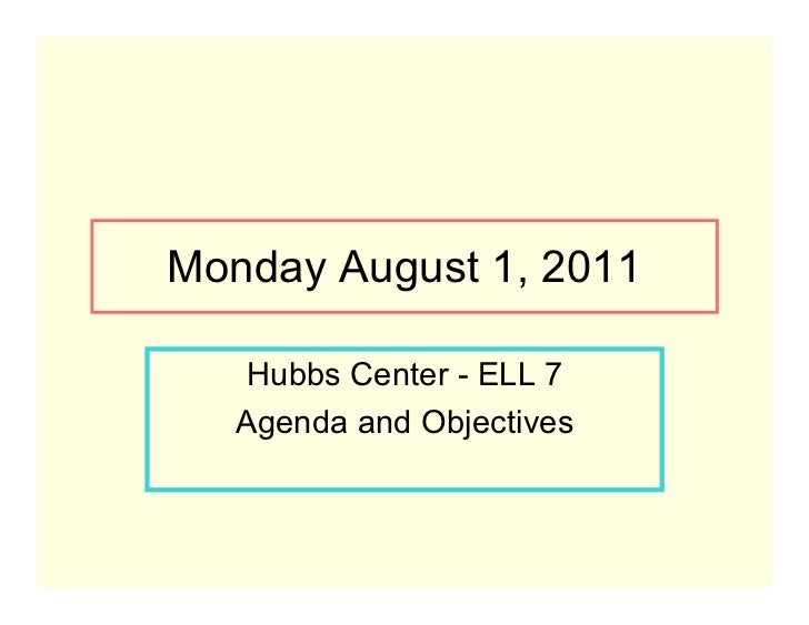 Monday August 1, 2011    Hubbs Center - ELL 7   Agenda and Objectives