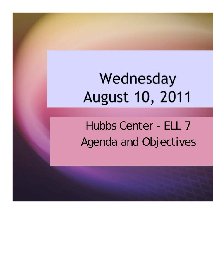 WednesdayAugust 10, 2011 Hubbs Center - ELL 7Agenda and Objectives