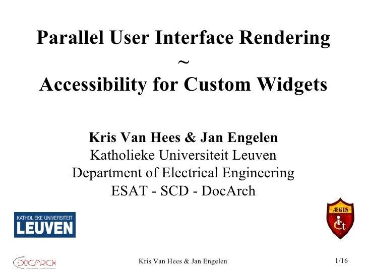 Parallel User Interface Rendering                  ~ Accessibility for Custom Widgets        Kris Van Hees & Jan Engelen  ...