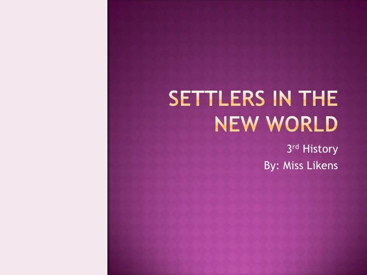 Settlers in the new world<br />3rd History<br />By: Miss Likens<br />