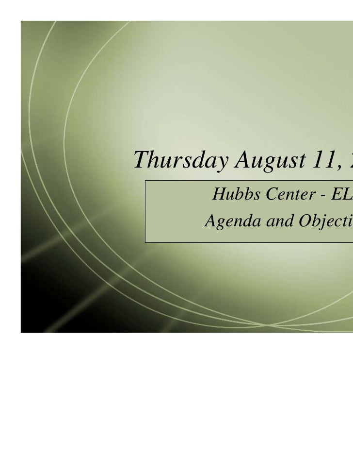 Thursday August 11, 2011       Hubbs Center - ELL 7      Agenda and Objectives