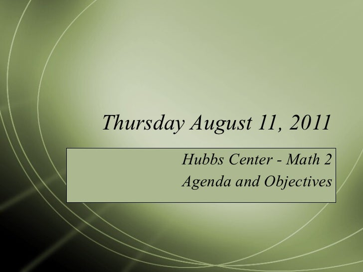 Thursday August 11, 2011 Hubbs Center - Math 2 Agenda and Objectives