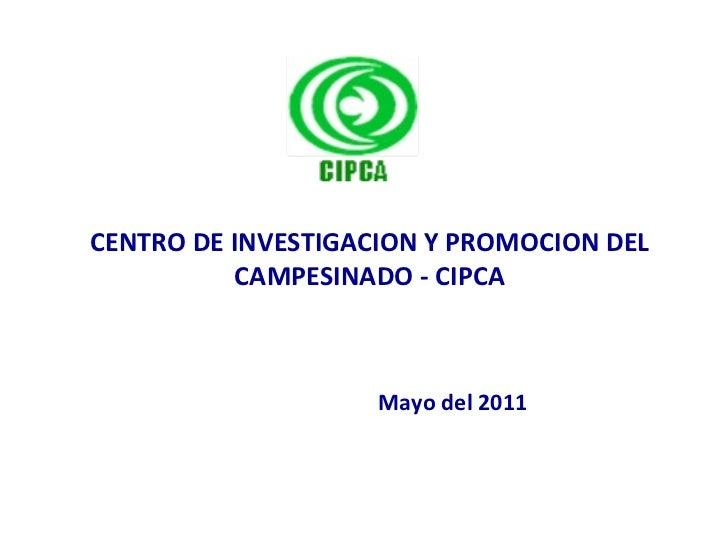 CENTRO DE INVESTIGACION Y PROMOCION DEL CAMPESINADO - CIPCA Mayo del 2011