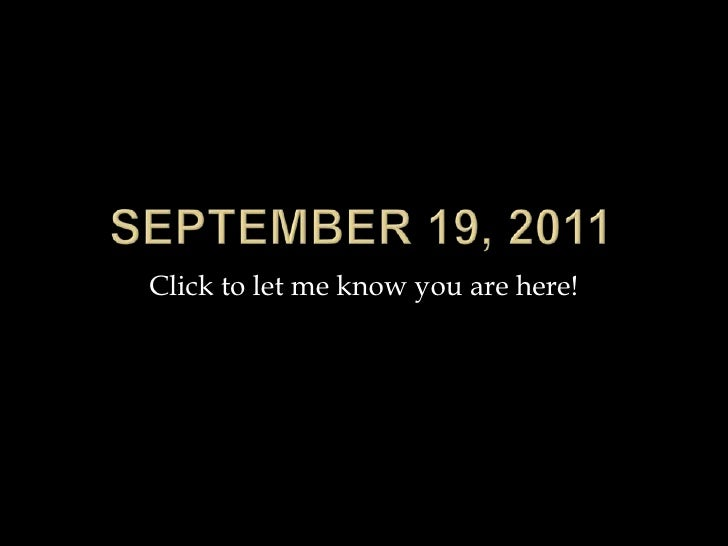September 19, 2011<br />Click to let me know you are here!<br />