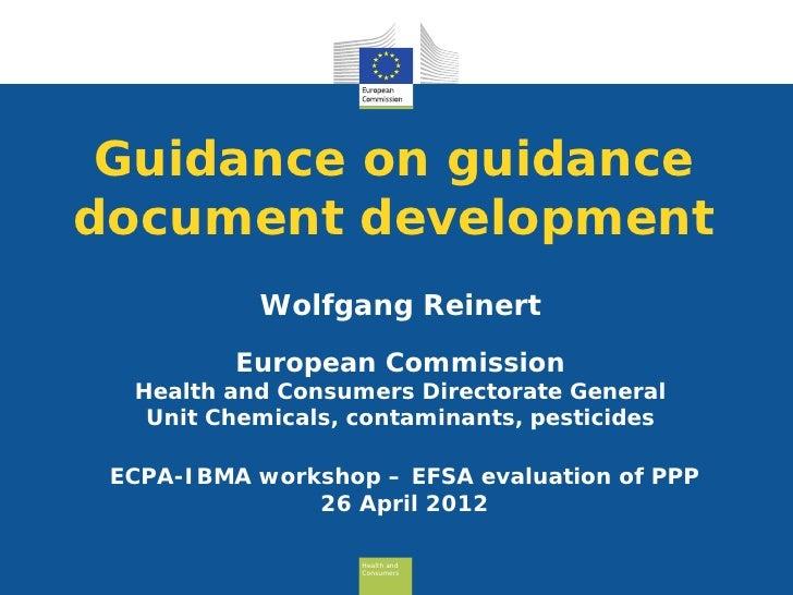 Guidance on guidancedocument development           Wolfgang Reinert          European Commission  Health and Consumers Dir...